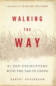 Walking the Way - 81 Zen Encounters with the Tao Te Ching ebook by Robert Rosenbaum,Sojun Mel Weitsman