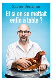 Et si on se mettait enfin à table? ebook by Xavier Denamur