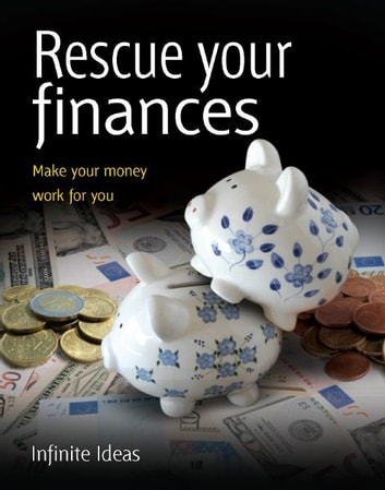 Rescue your finances - Make your money work for you ebook by Infinite Ideas