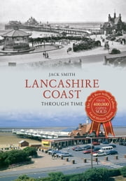 Lancashire Coast Through Time ebook by Jack Smith