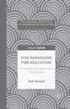 Five Paradigms for Education ebook by T. Newell