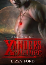 Xander's Chance (#1, Damian Eternal) ebook by Lizzy Ford