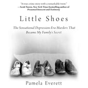 Little Shoes - The Sensational Depression-Era Murders That Became My Family's Secret audiobook by Pamela Everett