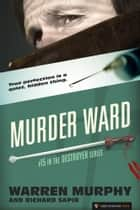 Murder Ward - The Destroyer #15 ebook by Warren Murphy, Richard Sapir