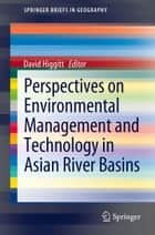 Perspectives on Environmental Management and Technology in Asian River Basins ebook by David Laurence Higgitt
