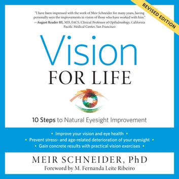 Vision for Life, Revised Edition - Ten Steps to Natural Eyesight Improvement audiobook by Meir Schneider, Ph.D.