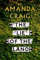 The Lie of the Land - 'A very good read indeed' Matt Haig ebook by Amanda Craig
