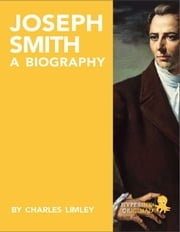 Joseph Smith: A Biography ebook by Charles  Limley