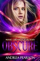 Obscure, Mosaic Chronicles Book Seven eBook by Andrea Pearson