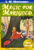 Magic for Marigold By L. M. Montgomery ebook by L. M. Montgomery