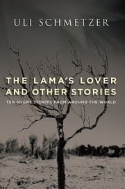 The Lama's Lover and Other Stories ebook by Uli Schmetzer