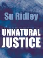 Unnatural Justice ebook by Ridley, Su