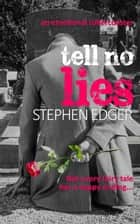 Tell No Lies ebook by Stephen Edger