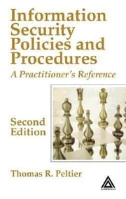 Information Security Policies and Procedures: A Practitioner's Reference, Second Edition ebook by Peltier, Thomas R.