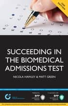 Succeeding in the Biomedical Admissions Test (BMAT) - A practical guide to ensure you are fully prepared ebook by Nicola Hawley, Matt Green