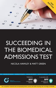 Succeeding in the Biomedical Admissions Test (BMAT) - A practical guide to ensure you are fully prepared ebook by Nicola Hawley,Matt Green