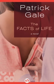 The Facts of Life - A Novel ebook by Patrick Gale