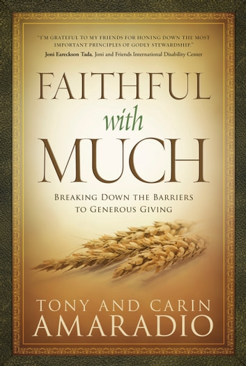 Faithful with Much - Breaking Down the Barriers to Generous Giving eBook by Tony and Carin Amaradio