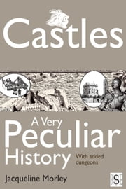 Castles, A Very Peculiar History ebook by Jacqueline Morley
