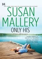 Only His (Mills & Boon M&B) (A Fool's Gold Novel, Book 6) ebook by Susan Mallery