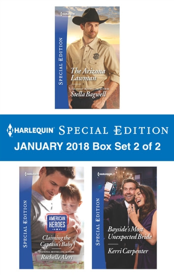 Harlequin Special Edition January 2018 Box Set 2 of 2 - The Arizona Lawman\Claiming the Captain's Baby\Bayside's Most Unexpected Bride ebook by Stella Bagwell,Rochelle Alers,Kerri Carpenter