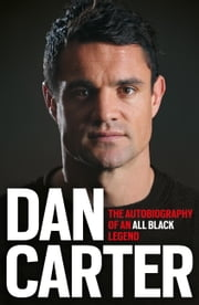 Dan Carter: The Autobiography of an All Blacks Legend ebook by Dan Carter