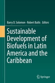 Sustainable Development of Biofuels in Latin America and the Caribbean ebook by Barry D. Solomon,Robert Bailis