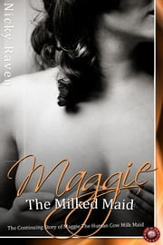 Maggie the Milked Maid - The Continuing Story of Maggie The Human Cow Milk Maid ebook by Nicky Raven