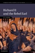 Richard II and the Rebel Earl ebook by A. K. Gundy