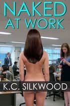 Naked at Work ebook by K.C. Silkwood