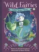 Wild Fairies #2: Lily's Water Woes ebook by Brandi Dougherty, Renee Kurilla