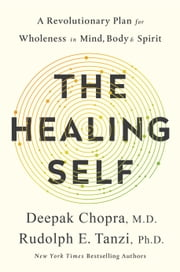 The Healing Self - A Revolutionary Plan for Wholeness in Mind, Body, and Spirit ebook by Deepak Chopra, M.D., Rudolph E. Tanzi,...