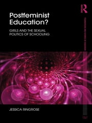 Postfeminist Education? - Girls and the Sexual Politics of Schooling ebook by Jessica Ringrose