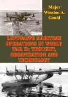 Luftwaffe Maritime Operations In World War II: Thought, Organization And Technology ebook by Major Winston A. Gould
