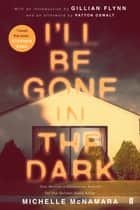 I'll Be Gone in the Dark ebook by Michelle McNamara, Gillian Flynn, Patton Oswalt