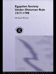 Egyptian Society Under Ottoman Rule, 1517-1798 ebook by Michael Winter