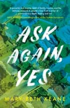 Ask Again, Yes eBook by Mary Beth Keane