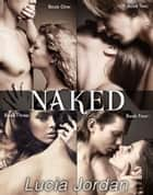 Naked - Complete Series ebook by Lucia Jordan
