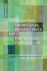 Integrating Aboriginal Perspectives Into the School Curriculum ebook by Yatta Kanu