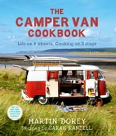 The Camper Van Cookbook - Life On 4 wheels, Cooking On 2 Rings ebook by Martin Dorey,Sarah Randell