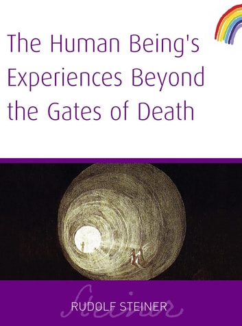 The Human Being's Experiences Beyond the Gates of Death ebook by Rudolf Steiner