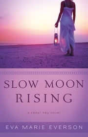Slow Moon Rising ( Book #3) - A Cedar Key Novel ebook by Eva Marie Everson