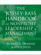 The Jossey-Bass Handbook of Nonprofit Leadership and Management ebook by Robert D. Herman & Associates