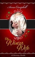 The Winter Wife: A Christmas Novella ebook by Anna Campbell