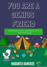 You Are a Genius Friend - A magnificent book of motivation dedicated to all wonderful friends ebook by Nabanita Banerjee