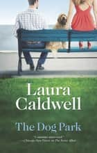 The Dog Park ebook by Laura Caldwell