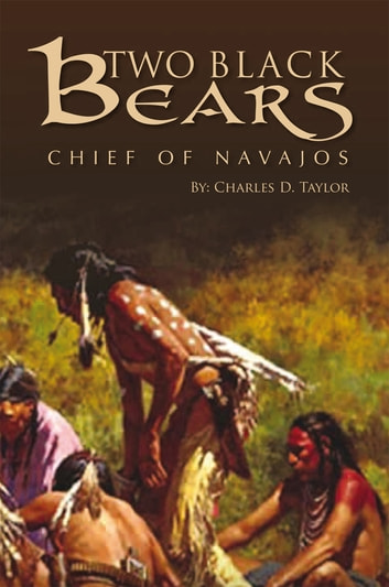 Two Black Bears - Chief of Navajos ebook by Charles D. Taylor