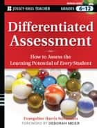Differentiated Assessment - How to Assess the Learning Potential of Every Student (Grades 6-12) ebook by Evangeline Harris Stefanakis, Deborah Meier