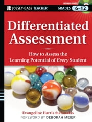 Differentiated Assessment - How to Assess the Learning Potential of Every Student (Grades 6-12) ebook by Evangeline Harris Stefanakis,Deborah Meier