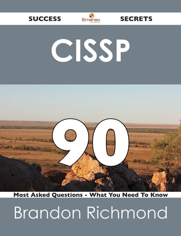 CISSP 90 Success Secrets - 90 Most Asked Questions On CISSP - What You Need To Know ebook by Brandon Richmond